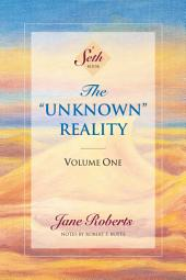 "The ""Unknown"" Reality: Volume One: A Seth Book in Two Volumes"