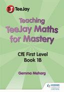 TeeJay Mathematics Teaching for Mastery  CfE Level 1 Book 1b