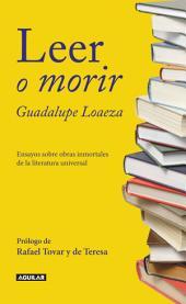 Leer o morir: Ensayos sobre obras inmortales de la literatura universal