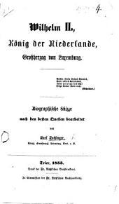 Wilhelm II., König der Niederlande. Biographische Skizze, etc