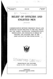 ... Relief of Officers and Enlisted Men: Correspondence Between President Wilson and Secretary McAdoo Relating to the Bill Providing for Family Allowances, Indemnification, Reeducation, and Insurance in Behalf of Officers and Enlisted Men of the Army and Navy of the United States ...
