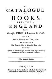 A Catalogue of Books Printed in England Since the Dreadful Fire of London, 1666 to the End of Michaelmas Term, 1695