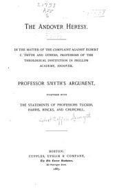 The Andover Heresy: In the Matter of the Complaint Against Egbert C. Smyth and Others, Professors of the Theological Institution in Phillips Academy, Andover
