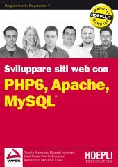 PHP 6, Apache, MySQL: Sviluppo di siti Web
