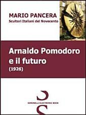 Arnaldo Pomodoro e il futuro. Scultori italiani del Novecento