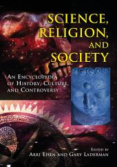 Science, Religion and Society: An Encyclopedia of History, Culture, and Controversy