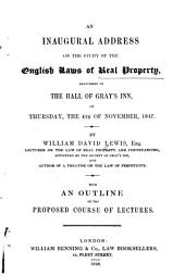 An Inaugural Address on the Study of the English Laws of Real Property: Delivered in the Hall of Gray's Inn, on Thursday, the 4th of November, 1847