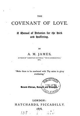 The covenant of love  a manual of devotion for the sick and suffering