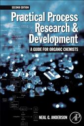 Practical Process Research and Development – A guide for Organic Chemists: Edition 2