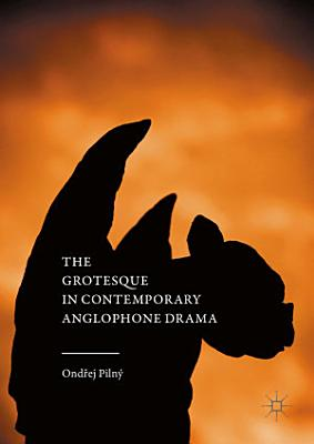 The Grotesque in Contemporary Anglophone Drama PDF