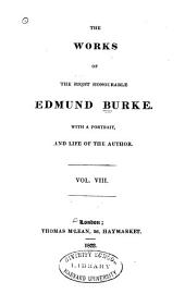 The Works of the Right Honourable Edmund Burke: With a Portrait, and Life of the Author, Volume 8