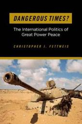 Dangerous Times?: The International Politics of Great Power Peace