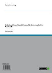Zwischen Allmacht und Ohnmacht - Kommandant in Auschwitz