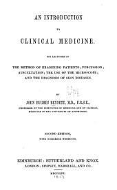 An Introduction to Clinical Medicine: Six Lectures on the Method of Examining Patients; Percussion, Auscultation, the Use of the Microscope, and the Diagnosis of Skin Diseases