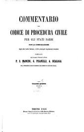Commentario del Codice di procedura civile per gli Stati Sardi: con la comparazione degli altri codici italiani e delle principali legislazioni straniere, Volume 5,Parte 1