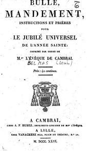 Bulle, mandement, instructions et prières pour le Jubilé universel de l'Année sainte : imprimé par ordre de M.gr l'Evêque de Cambrai