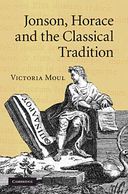 Jonson  Horace and the Classical Tradition PDF