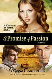 A Promise Of Passion: Act One
