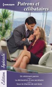 Patrons et célibataires: Un séduisant patron - La déclaration d'une secrétaire - Sous le charme de son boss
