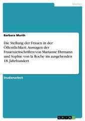 Die Stellung der Frauen in der Öffentlichkeit. Aussagen der Frauenzeitschriften von Marianne Ehrmann und Sophie von la Roche im ausgehenden 18. Jahrhundert