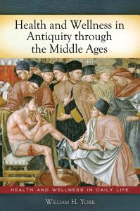 Health and Wellness in Antiquity Through the Middle Ages Book