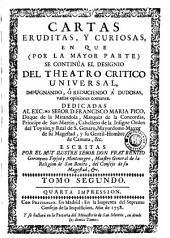 Cartas eruditas, y curiosas: en que, por la mayor parte se continúa el designio del Theatro critico universal ...