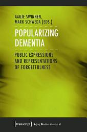 Popularizing Dementia: Public Expressions and Representations of Forgetfulness
