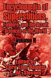 Encyclop  dia of Superstitions  Folklore  and the Occult Sciences of the World PDF