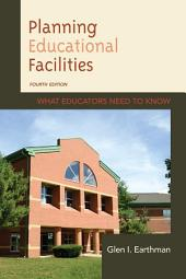 Planning Educational Facilities: What Educators Need to Know, Edition 4
