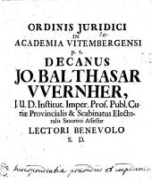 Ord. iur. in Acad. Vit. Decanus Jo. Balth. Wernher L. B. S. D.