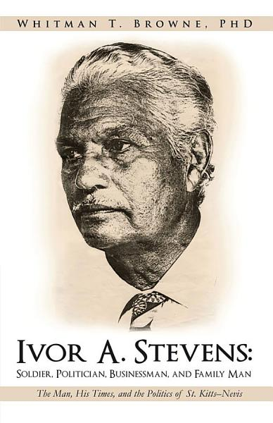 Ivor A Stevens Soldier Politician Businessman And Family Man
