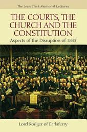 Courts, the Church and the Constitution: Aspects of the Disruption of 1843: Aspects of the Disruption of 1843
