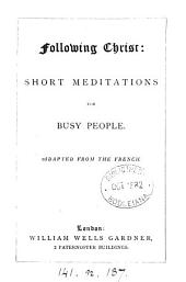 Following Christ: short meditations for busy people, adapted from the French