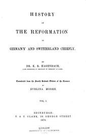 History of the Reformation in Germany and Switzerland Chiefly: Volume 1
