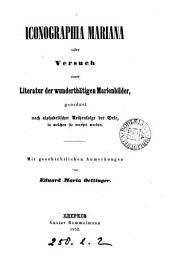 Iconographia Mariana, oder Versuch einer Literatur der wunderthätigen Marienbilder, geordnet nach alphabetischer Reihenfolge der Orte, in welchen sie verehrt werden, mit geschichtlichen Anmerkungen