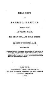Bible news: or sacred truths relating to the living God, His only son, and holy spirit