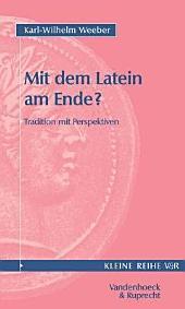 Mit dem Latein am Ende?: Tradition mit Perspektiven