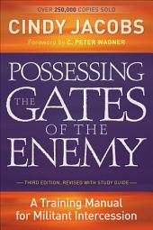 Possessing the Gates of the Enemy: A Training Manual for Militant Intercession, Edition 3