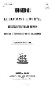Disposiciones lejislativas i ejecutivas vijentes en materia de aduanas: desede el 1.o de noviembre de 1853 en adelante