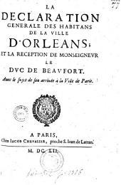 La déclaration générale des habitans de la ville d'Orléans, et la réception de Monseigneur le duc de Beaufort, auec le sujet de son arriuée à la Ville de Paris [22-25 mars]