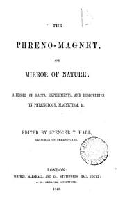 The Phreno-magnet, and Mirror of Nature: A Record of Facts, Experiments, and Discoveries in Phrenology, Magnetism, &c, Volume 1