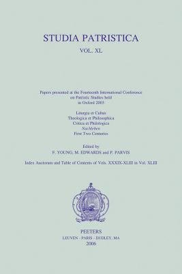 Papers Presented at the Fourteenth International Conference on Patristic Studies Held in Oxford 2003  Liturgia et cultus  Theologica et philosophica  Critica et philologica  Nachleben  First two centuries PDF