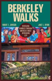 Berkeley Walks: Revealing Rambles through America's Most Intriguing City