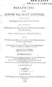 A Paraphrase on the Acts of the Holy Apostles, and Upon All the Epistles of the New Testament: Being a Compete [sic] Supplement to Dr. Clarke's Paraphrase on the Four Gospels. With a Short Preface to Each Epistle; Shewing the Occasion and Design of It; with the Several Arguments Set at the Head of Each Chapter ... for the Use of Families ...