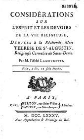 Considérations sur l'esprit et les devoirs de la vie religieuse, dédiées à la révérende mere Therese de St-Augustin, religieuse carmélite de Saint-Denis. Par M. l'abbé Lamourette