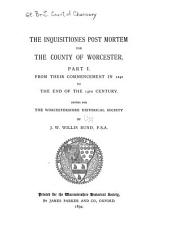 The Inquisitiones Post Mortem for the County of Worcester: From their commencement in 1242 to the end of the 13th century