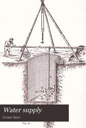 Water Supply: The Present Practice of Sinking and Boring Wells