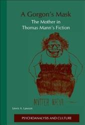A Gorgon's Mask: The Mother in Thomas Mann's Fiction