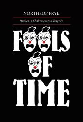 Fools of Time: Studies in Shakespearean Tragedy