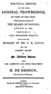 Piratical Seizure of the Brig Admiral Trowbridge, by part of her Crew, while ... at anchor off ... Sooloo, ... including the murder of ... C. B. Lloyd, and the narrow escape of ... W. Sharpe. Also the captivity and cruel treatment of M. de Brisson, on the coast of Barbary
